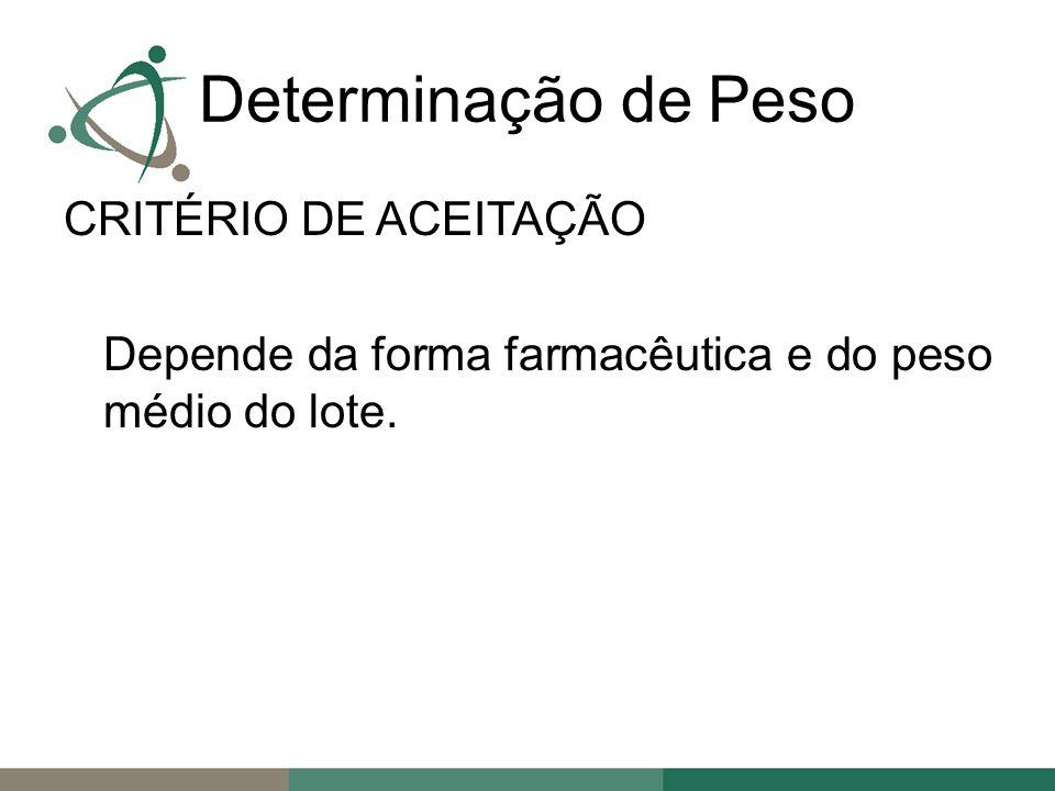 CRITÉRIO DE ACEITAÇÃO Depende da forma farmacêutica e do peso médio do lote. Determinação de Peso