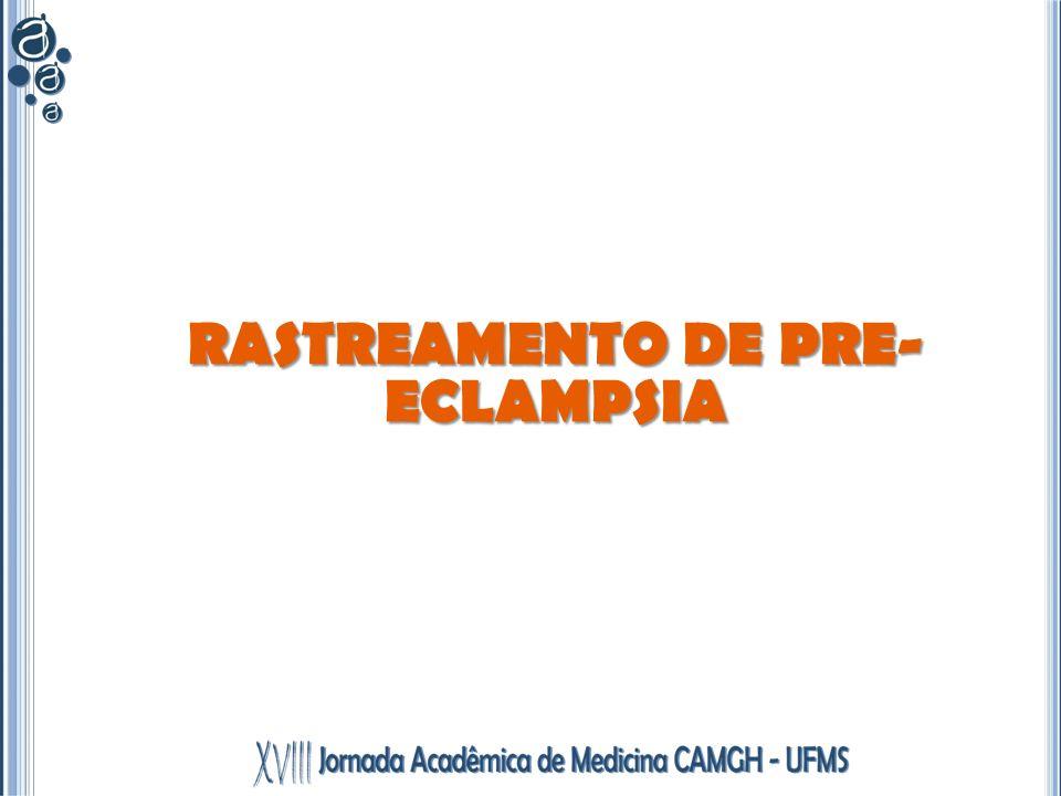 RASTREAMENTO DE PRE- ECLAMPSIA