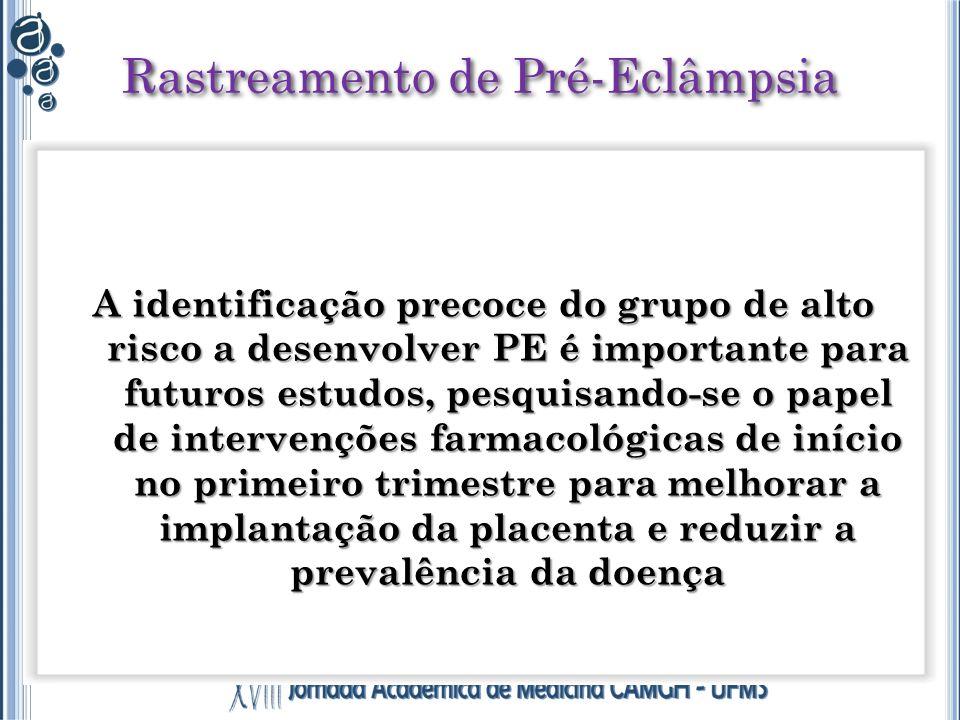 Rastreamento de Pré-Eclâmpsia A identificação precoce do grupo de alto risco a desenvolver PE é importante para futuros estudos, pesquisando-se o pape