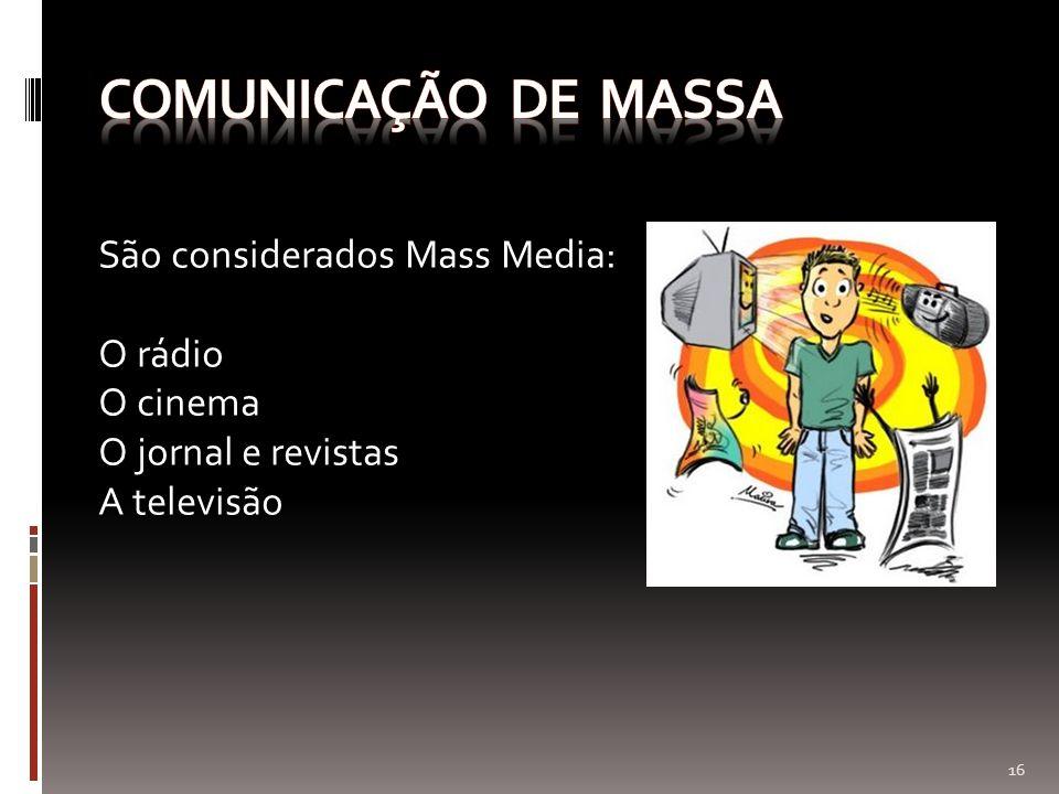 São considerados Mass Media: O rádio O cinema O jornal e revistas A televisão 16