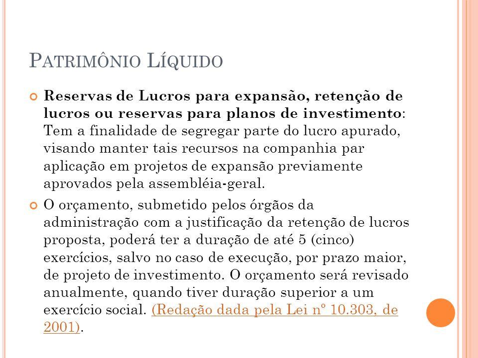 P ATRIMÔNIO L ÍQUIDO Reservas de Lucros para expansão, retenção de lucros ou reservas para planos de investimento : Tem a finalidade de segregar parte