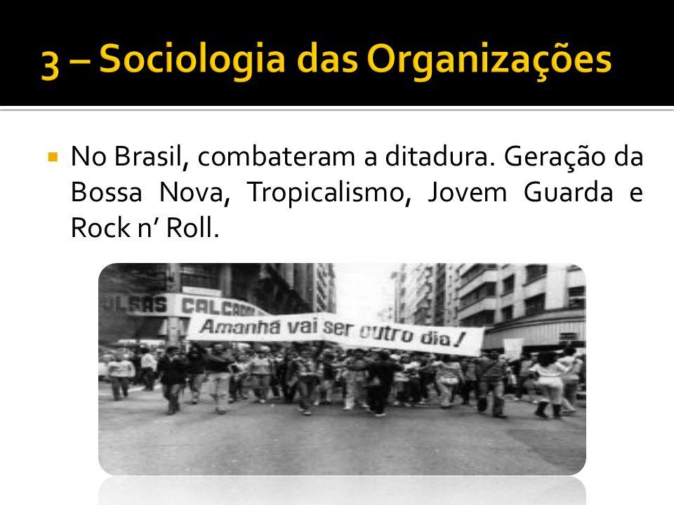 No Brasil, combateram a ditadura. Geração da Bossa Nova, Tropicalismo, Jovem Guarda e Rock n Roll.