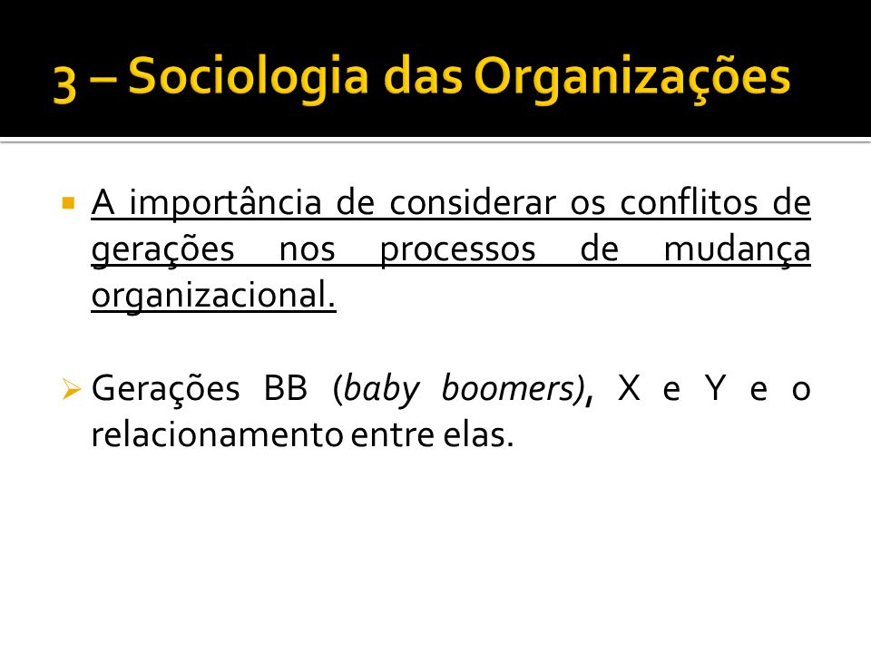 A importância de considerar os conflitos de gerações nos processos de mudança organizacional.