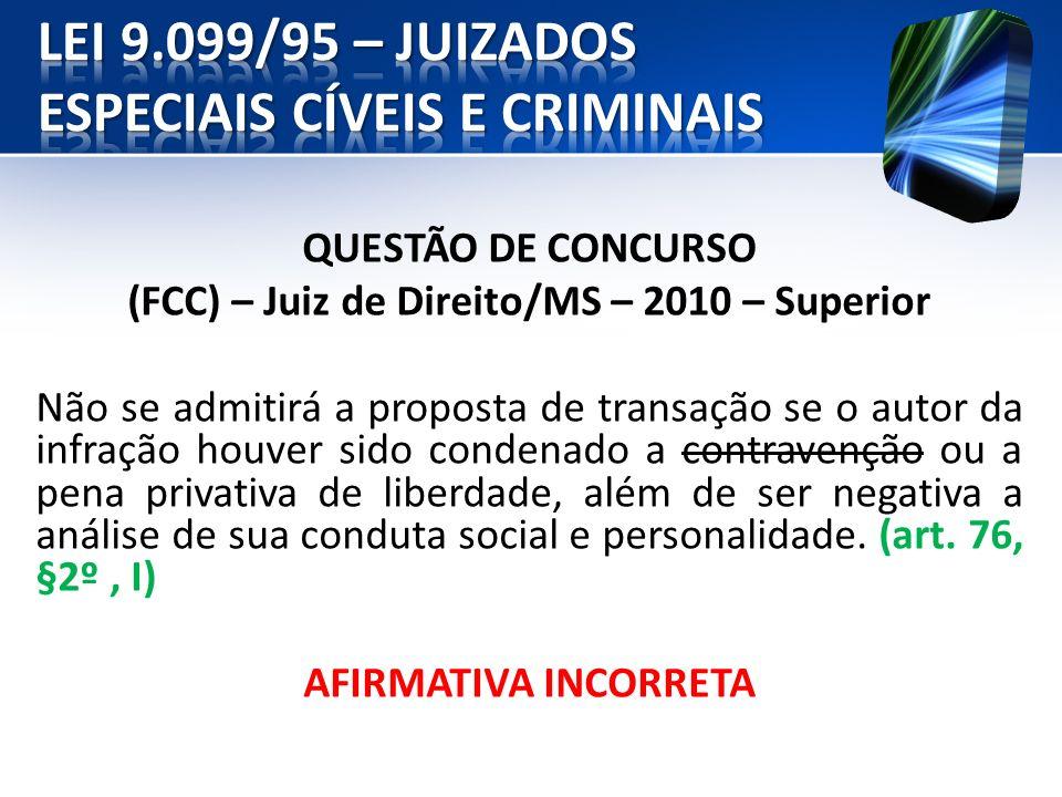QUESTÃO DE CONCURSO (FCC) – Juiz de Direito/MS – 2010 – Superior Não se admitirá a proposta de transação se o autor da infração houver sido condenado