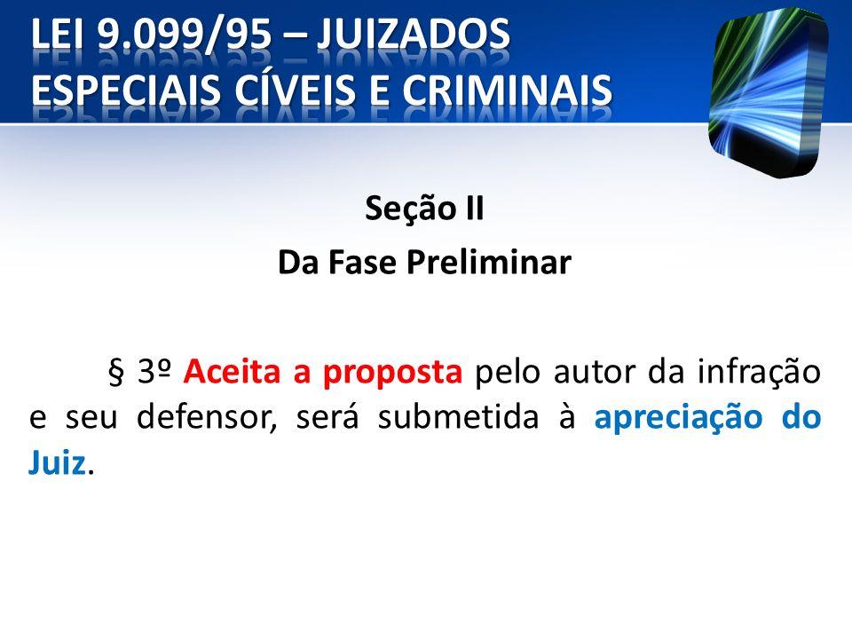 Seção II Da Fase Preliminar § 3º Aceita a proposta pelo autor da infração e seu defensor, será submetida à apreciação do Juiz.