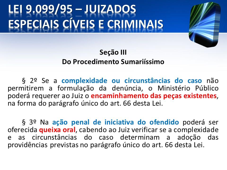 Seção III Do Procedimento Sumariíssimo § 2º Se a complexidade ou circunstâncias do caso não permitirem a formulação da denúncia, o Ministério Público