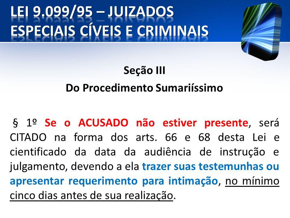 Seção III Do Procedimento Sumariíssimo § 1º Se o ACUSADO não estiver presente, será CITADO na forma dos arts. 66 e 68 desta Lei e cientificado da data