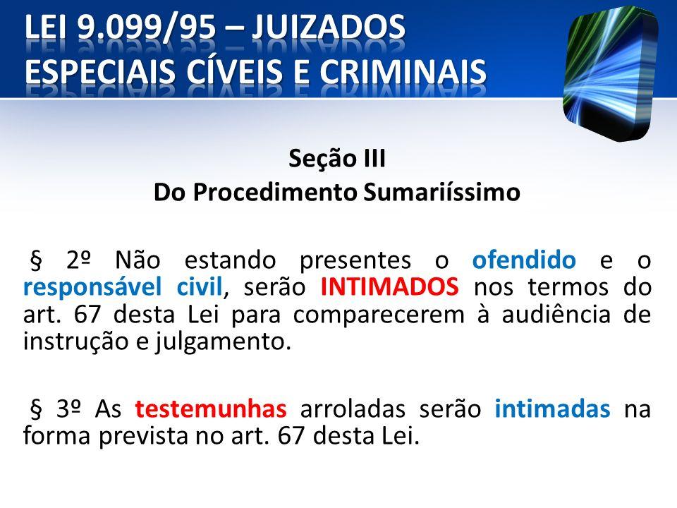 Seção III Do Procedimento Sumariíssimo § 2º Não estando presentes o ofendido e o responsável civil, serão INTIMADOS nos termos do art. 67 desta Lei pa