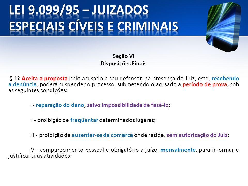 Seção VI Disposições Finais § 1º Aceita a proposta pelo acusado e seu defensor, na presença do Juiz, este, recebendo a denúncia, poderá suspender o pr