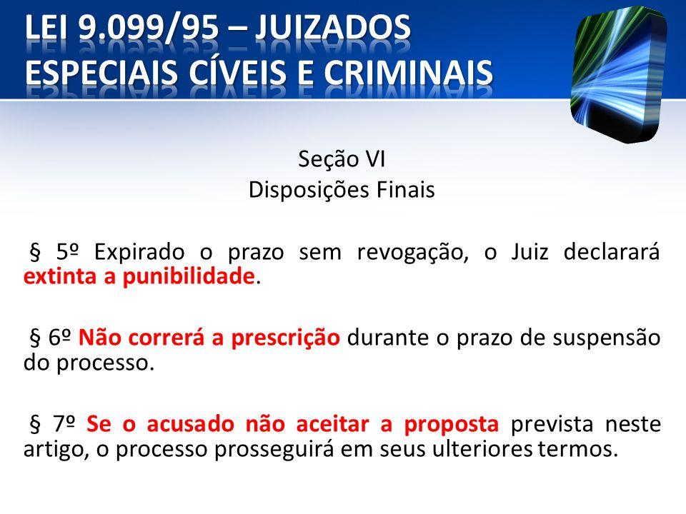 Seção VI Disposições Finais § 5º Expirado o prazo sem revogação, o Juiz declarará extinta a punibilidade. § 6º Não correrá a prescrição durante o praz
