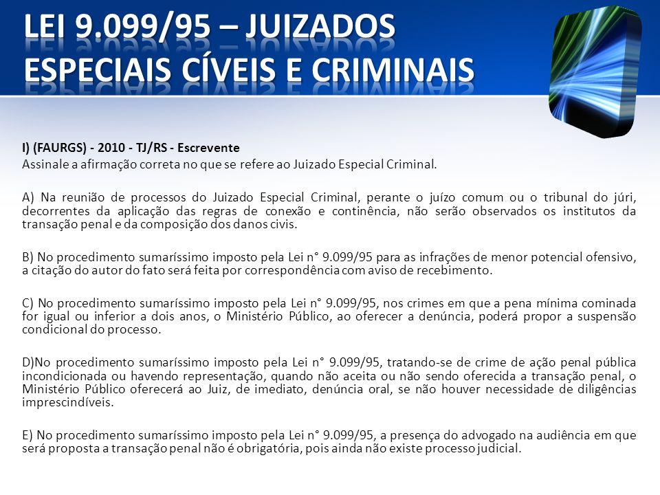 I) (FAURGS) - 2010 - TJ/RS - Escrevente Assinale a afirmação correta no que se refere ao Juizado Especial Criminal. A) Na reunião de processos do Juiz