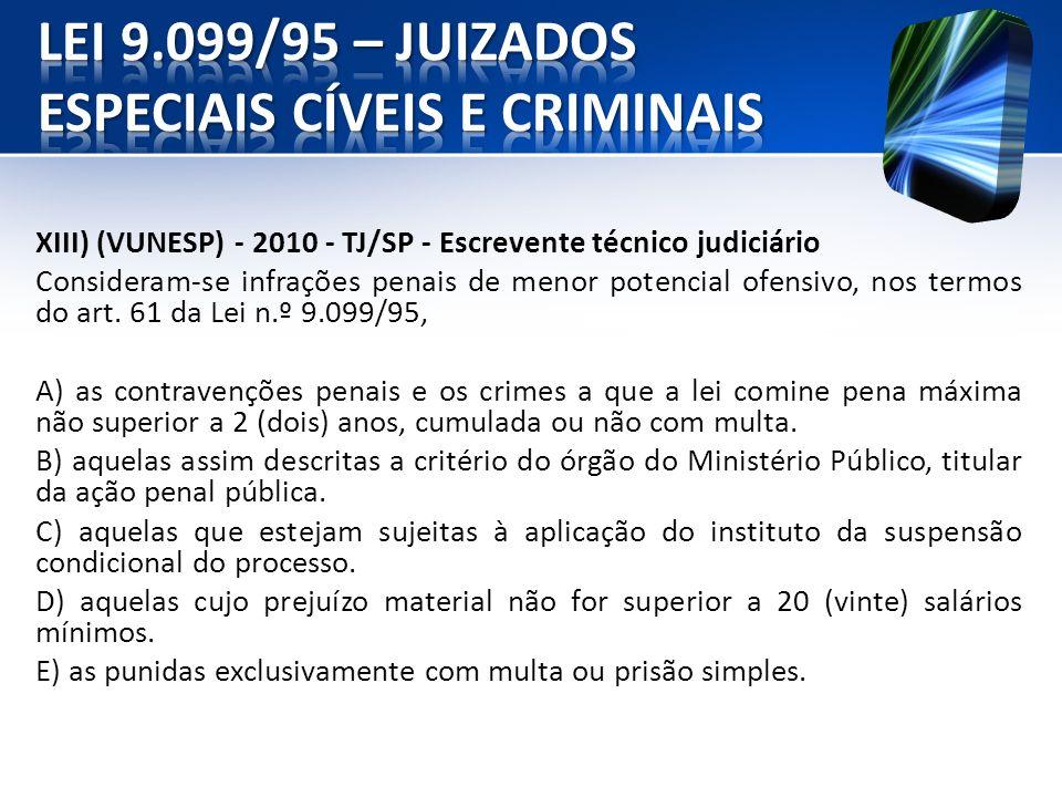 XIII) (VUNESP) - 2010 - TJ/SP - Escrevente técnico judiciário Consideram-se infrações penais de menor potencial ofensivo, nos termos do art. 61 da Lei