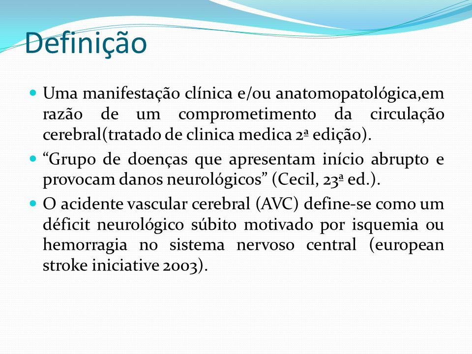 Epidemiologia do AVC Segundo o SUS, o AVC é a principal causa de mortes no país e a 2ª maior causa no mundo.