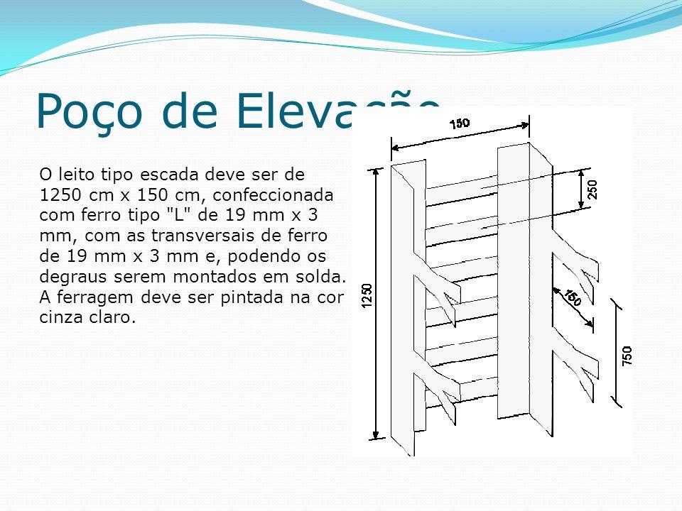 Poço de Elevação O leito tipo escada deve ser de 1250 cm x 150 cm, confeccionada com ferro tipo L de 19 mm x 3 mm, com as transversais de ferro de 19 mm x 3 mm e, podendo os degraus serem montados em solda.