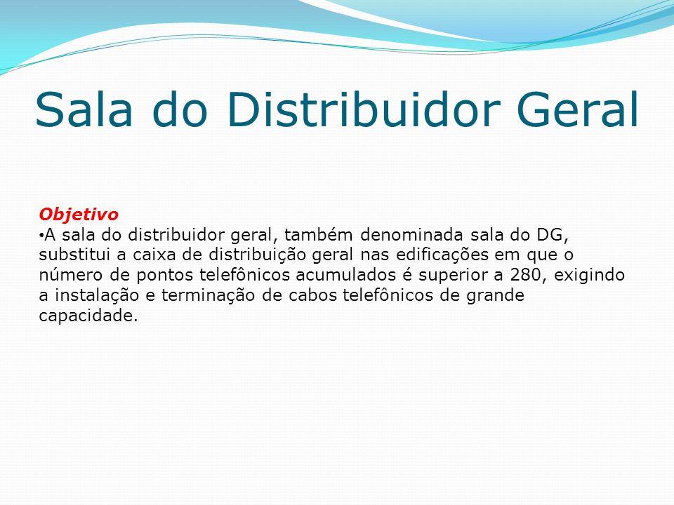 Sala do Distribuidor Geral Objetivo A sala do distribuidor geral, também denominada sala do DG, substitui a caixa de distribuição geral nas edificações em que o número de pontos telefônicos acumulados é superior a 280, exigindo a instalação e terminação de cabos telefônicos de grande capacidade.