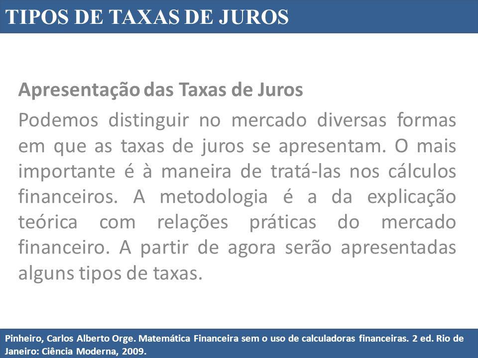 Apresentação das Taxas de Juros Podemos distinguir no mercado diversas formas em que as taxas de juros se apresentam. O mais importante é à maneira de