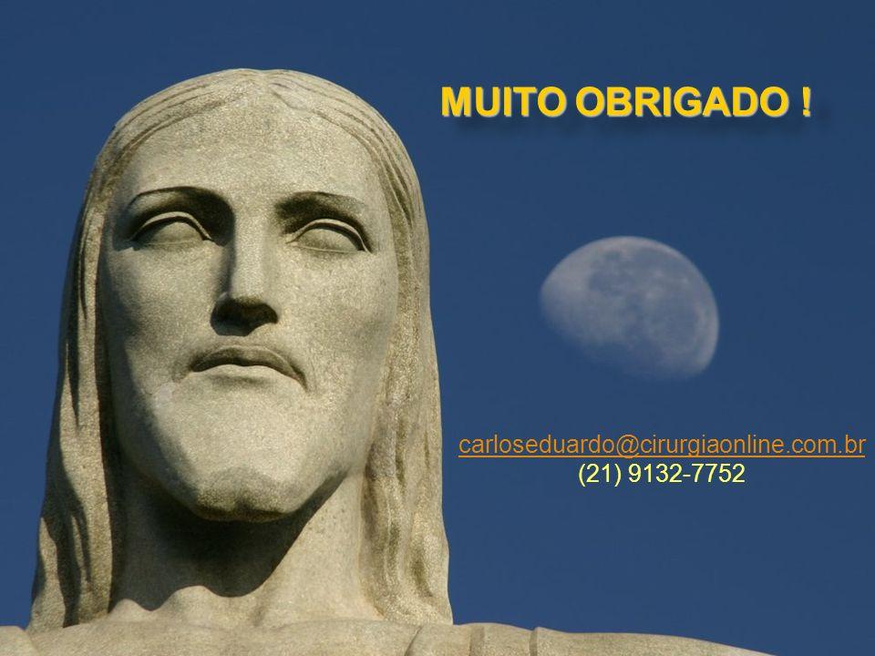 MUITO OBRIGADO ! carloseduardo@cirurgiaonline.com.br (21) 9132-7752