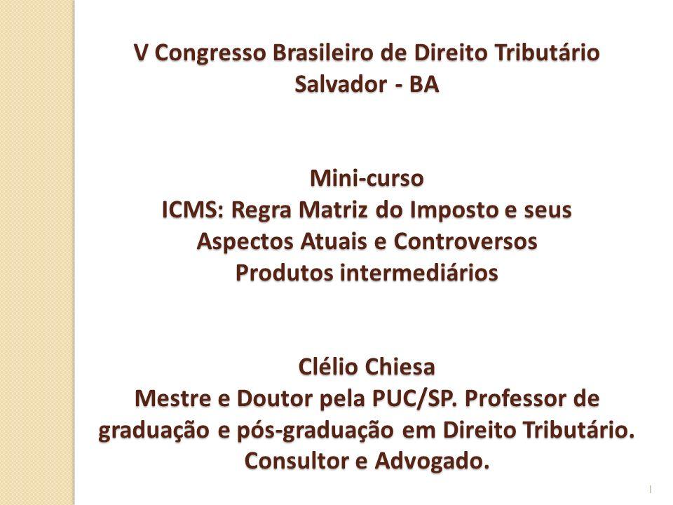 V Congresso Brasileiro de Direito Tributário Salvador - BA Mini-curso ICMS: Regra Matriz do Imposto e seus Aspectos Atuais e Controversos Produtos int