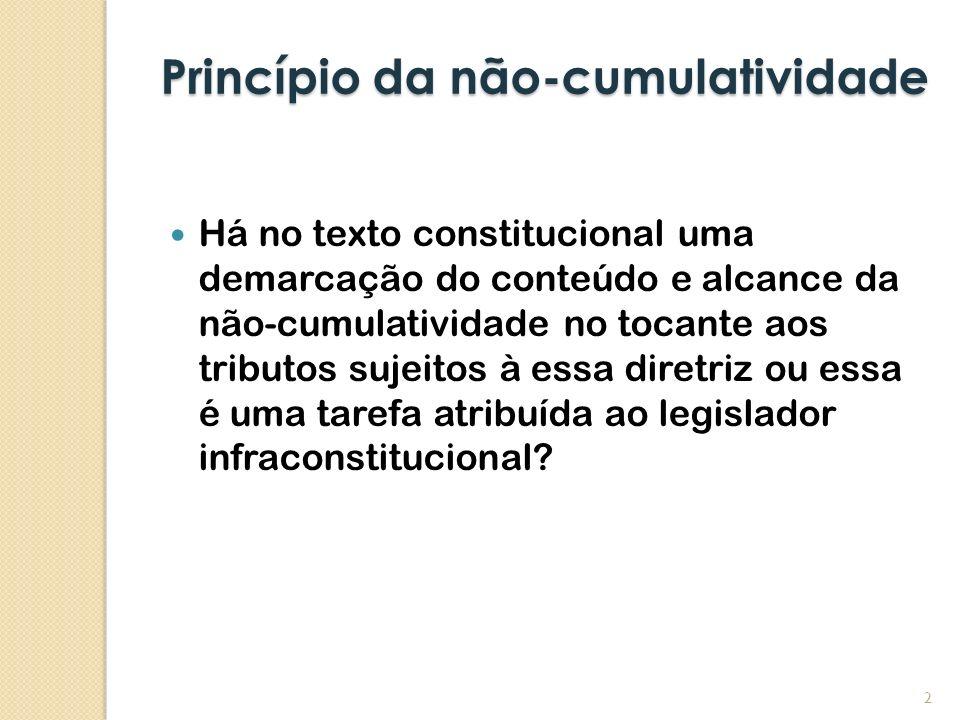 Princípio da não-cumulatividade Há no texto constitucional uma demarcação do conteúdo e alcance da não-cumulatividade no tocante aos tributos sujeitos