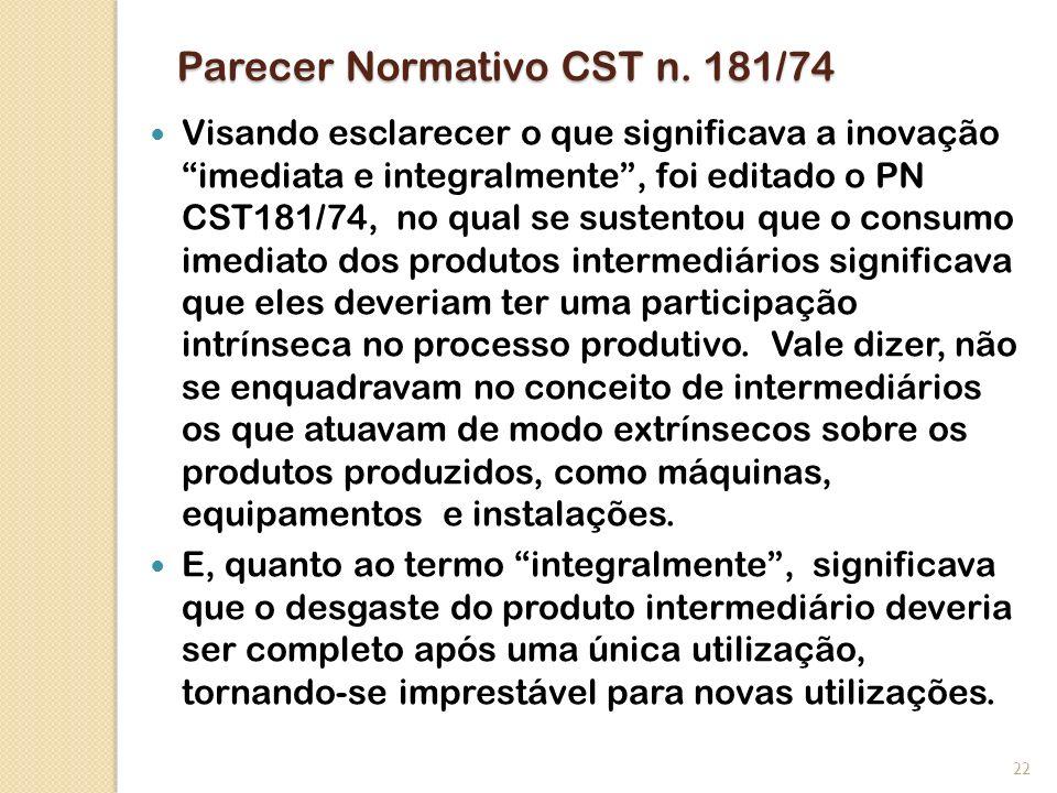 Parecer Normativo CST n. 181/74 Visando esclarecer o que significava a inovação imediata e integralmente, foi editado o PN CST181/74, no qual se suste