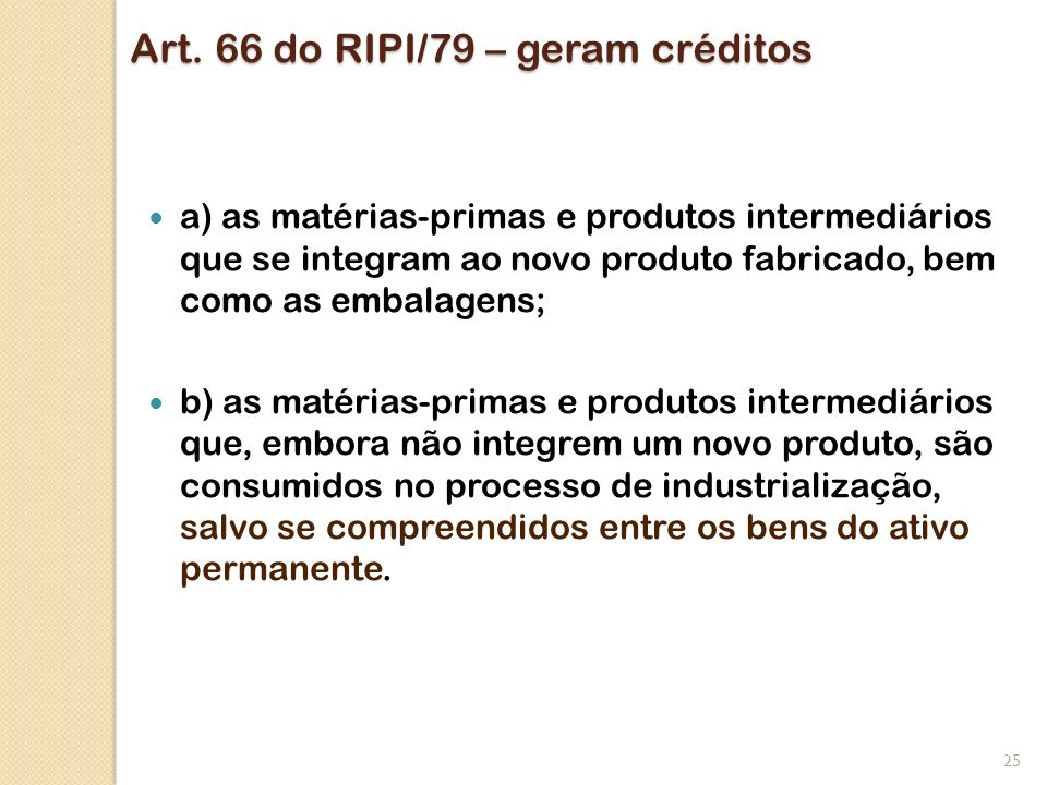 Art. 66 do RIPI/79 – geram créditos a) as matérias-primas e produtos intermediários que se integram ao novo produto fabricado, bem como as embalagens;
