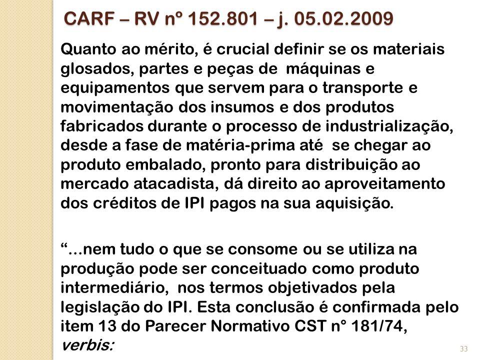 CARF – RV nº 152.801 – j. 05.02.2009 Quanto ao mérito, é crucial definir se os materiais glosados, partes e peças de máquinas e equipamentos que serve