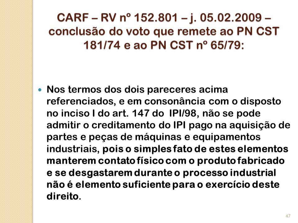 CARF – RV nº 152.801 – j. 05.02.2009 – conclusão do voto que remete ao PN CST 181/74 e ao PN CST nº 65/79: Nos termos dos dois pareceres acima referen