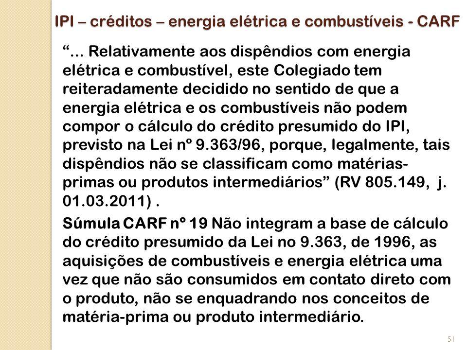 IPI – créditos – energia elétrica e combustíveis - CARF... Relativamente aos dispêndios com energia elétrica e combustível, este Colegiado tem reitera