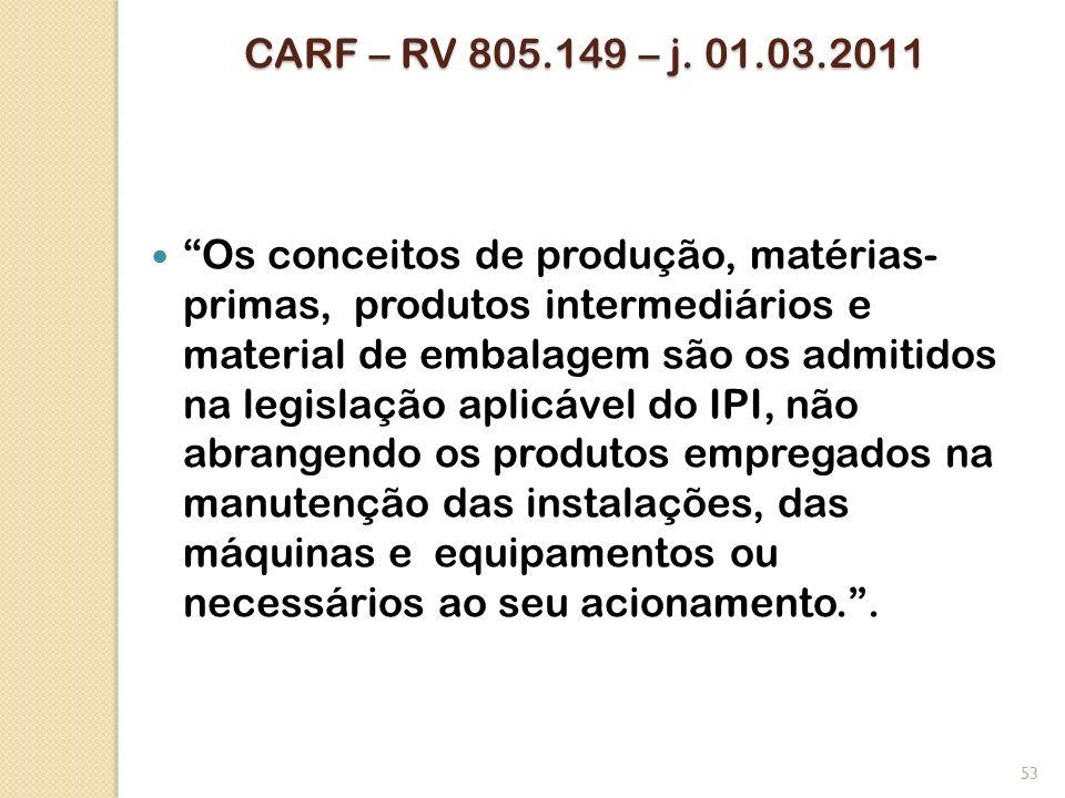 CARF – RV 805.149 – j. 01.03.2011 Os conceitos de produção, matérias- primas, produtos intermediários e material de embalagem são os admitidos na legi