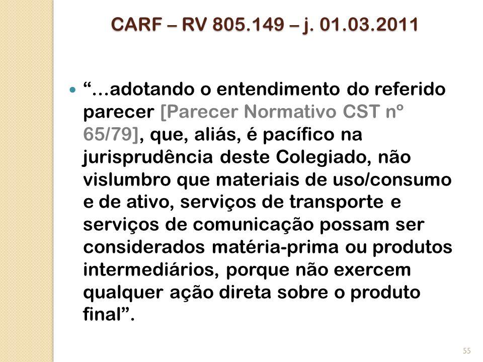 CARF – RV 805.149 – j. 01.03.2011...adotando o entendimento do referido parecer [Parecer Normativo CST nº 65/79], que, aliás, é pacífico na jurisprudê