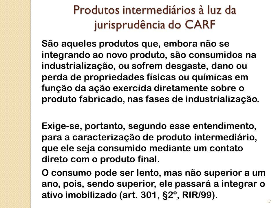 Produtos intermediários à luz da jurisprudência do CARF São aqueles produtos que, embora não se integrando ao novo produto, são consumidos na industri
