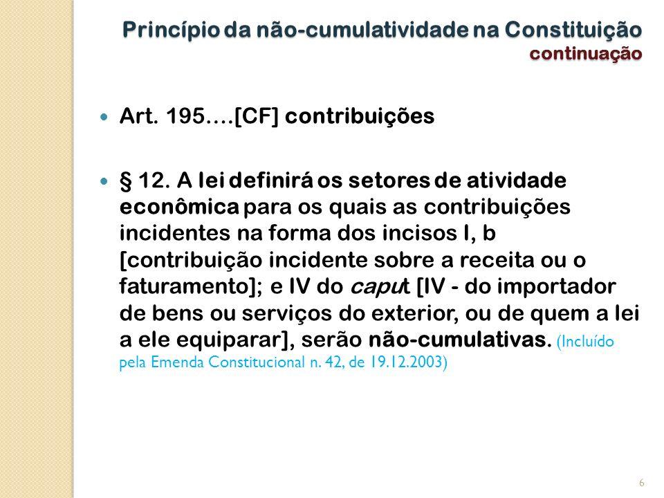 Princípio da não-cumulatividade na Constituição continuação Art. 195….[CF] contribuições § 12. A lei definirá os setores de atividade econômica para o