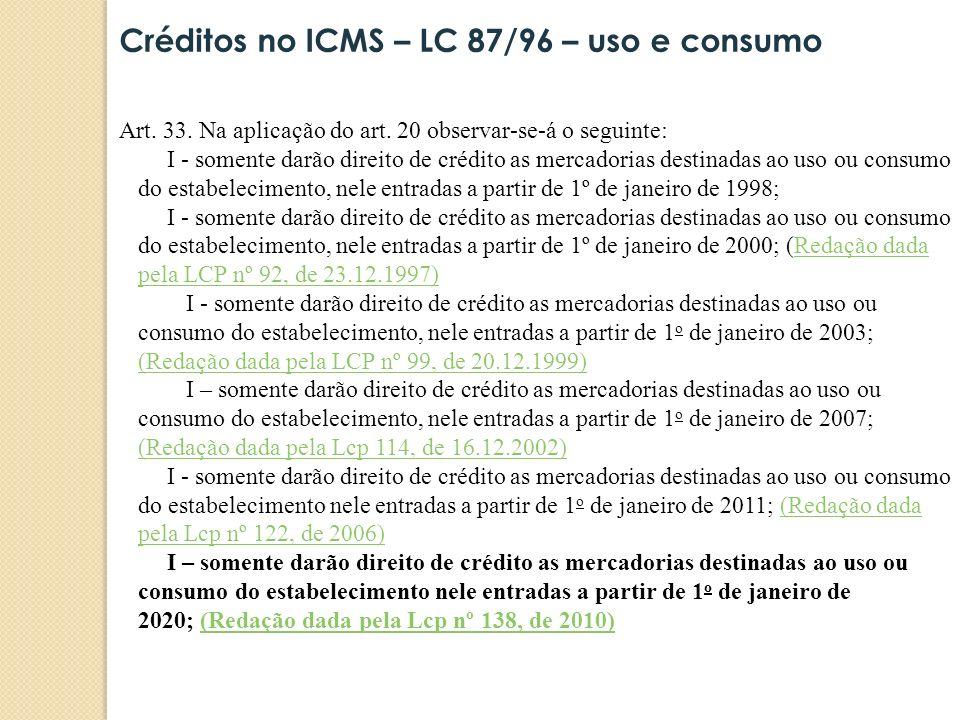 Art. 33. Na aplicação do art. 20 observar-se-á o seguinte: I - somente darão direito de crédito as mercadorias destinadas ao uso ou consumo do estabel