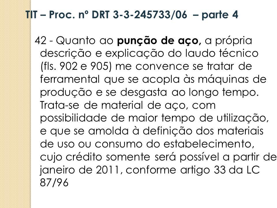 42 - Quanto ao punção de aço, a própria descrição e explicação do laudo técnico (fls. 902 e 905) me convence se tratar de ferramental que se acopla às
