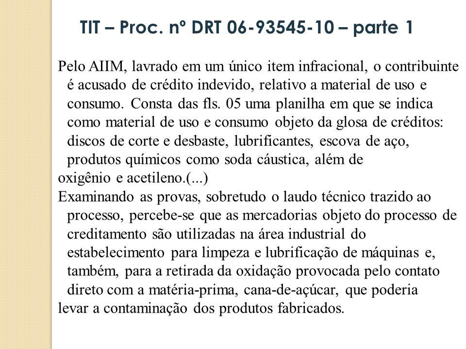 Pelo AIIM, lavrado em um único item infracional, o contribuinte é acusado de crédito indevido, relativo a material de uso e consumo. Consta das fls. 0