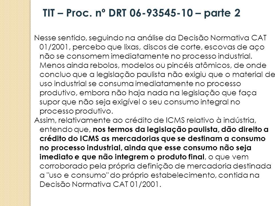 Nesse sentido, seguindo na análise da Decisão Normativa CAT 01/2001, percebo que lixas, discos de corte, escovas de aço não se consomem imediatamente