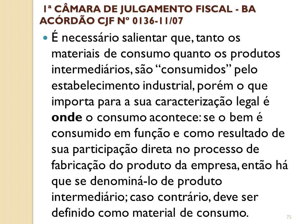 1ª CÂMARA DE JULGAMENTO FISCAL - BA ACÓRDÃO CJF Nº 0136-11/07 1ª CÂMARA DE JULGAMENTO FISCAL - BA ACÓRDÃO CJF Nº 0136-11/07 É necessário salientar que