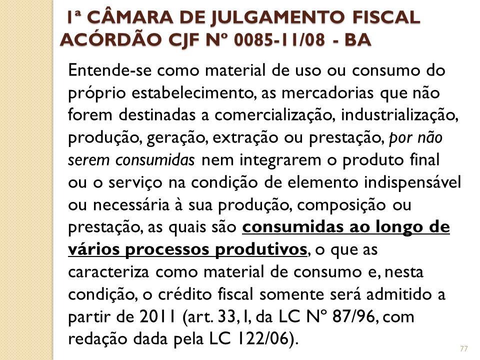 1ª CÂMARA DE JULGAMENTO FISCAL ACÓRDÃO CJF Nº 0085-11/08 - BA 1ª CÂMARA DE JULGAMENTO FISCAL ACÓRDÃO CJF Nº 0085-11/08 - BA Entende-se como material d