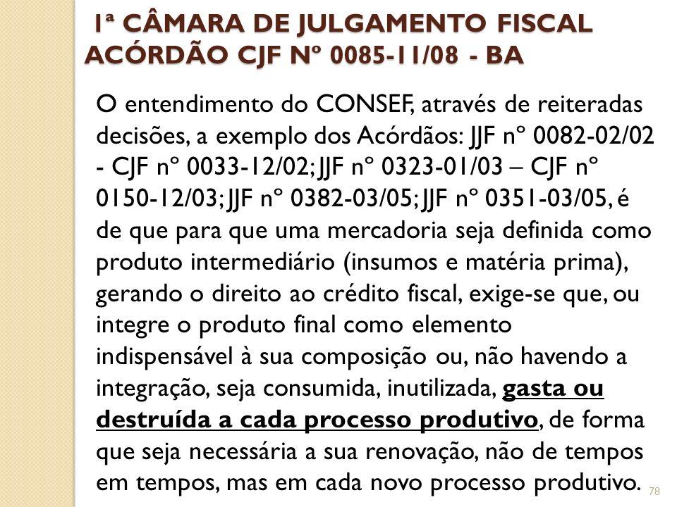 1ª CÂMARA DE JULGAMENTO FISCAL ACÓRDÃO CJF Nº 0085-11/08 - BA 1ª CÂMARA DE JULGAMENTO FISCAL ACÓRDÃO CJF Nº 0085-11/08 - BA O entendimento do CONSEF,