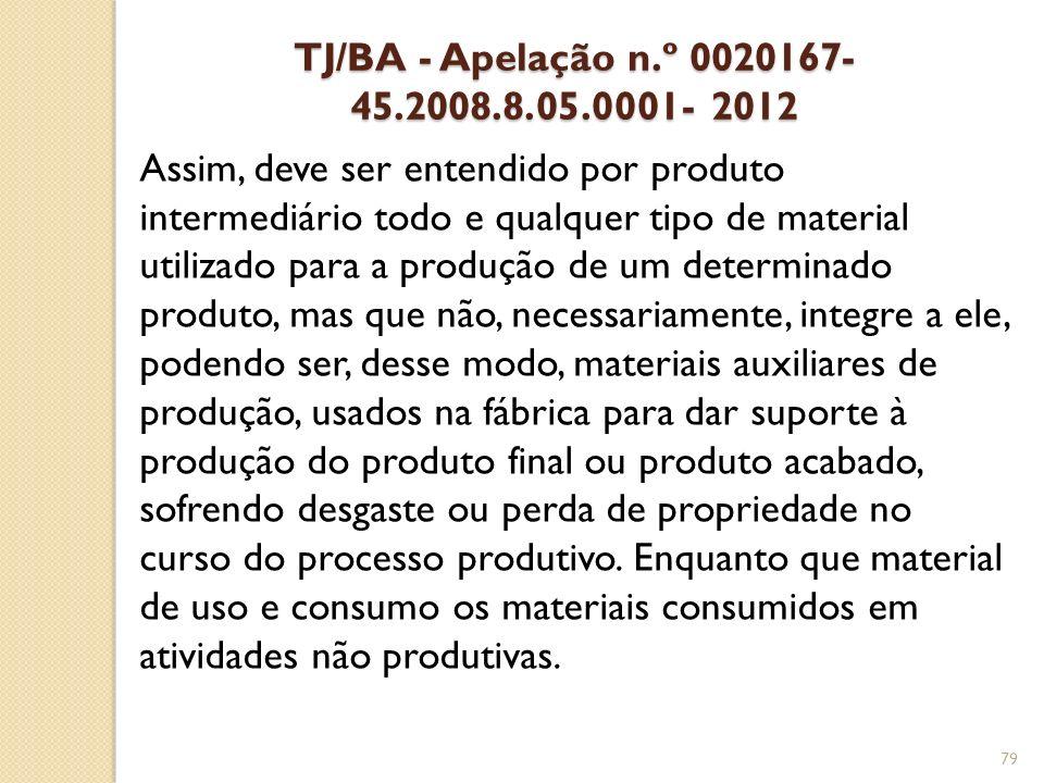 TJ/BA - Apelação n.º 0020167- 45.2008.8.05.0001- 2012 Assim, deve ser entendido por produto intermediário todo e qualquer tipo de material utilizado p