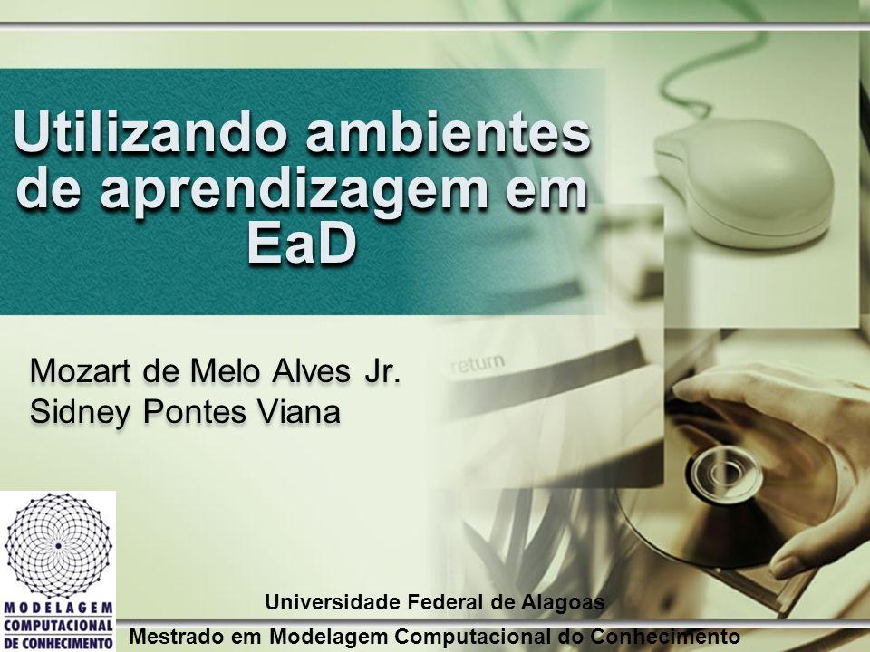 Utilizando ambientes de aprendizagem em EaD Mozart de Melo Alves Jr. Sidney Pontes Viana Mozart de Melo Alves Jr. Sidney Pontes Viana Universidade Fed