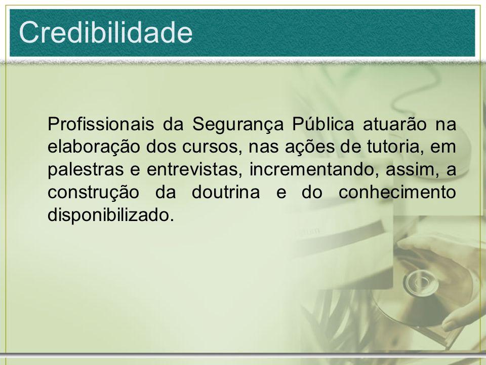 Credibilidade Profissionais da Segurança Pública atuarão na elaboração dos cursos, nas ações de tutoria, em palestras e entrevistas, incrementando, as