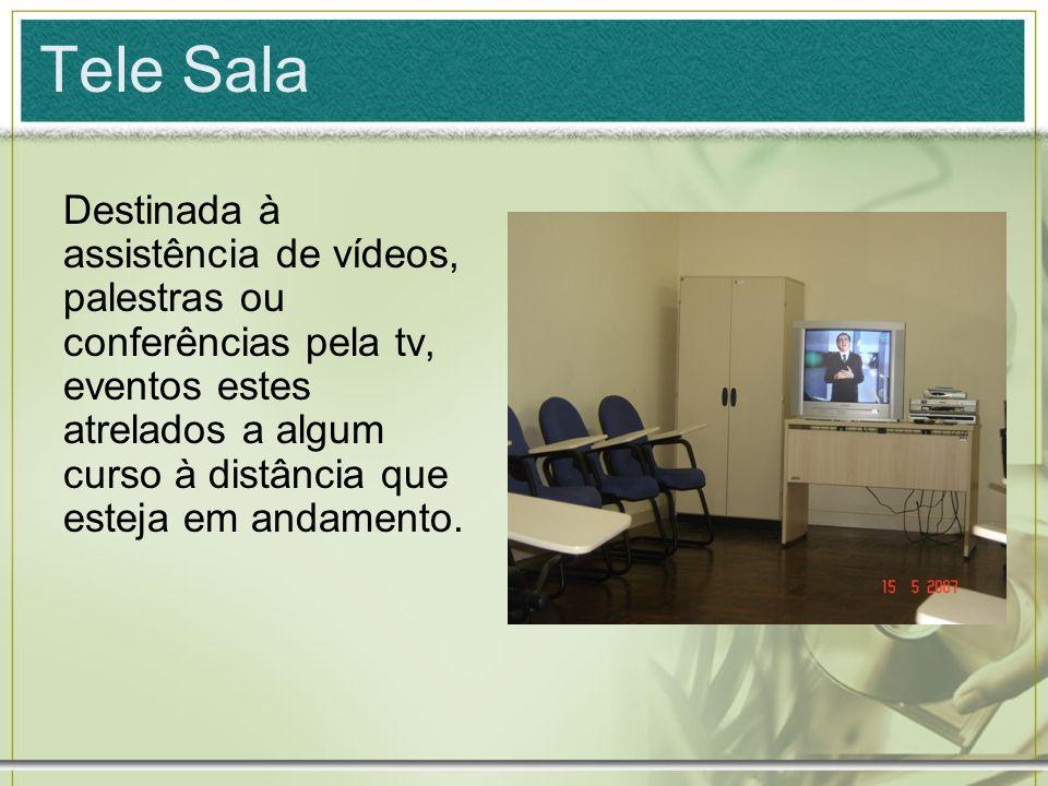 Tele Sala Destinada à assistência de vídeos, palestras ou conferências pela tv, eventos estes atrelados a algum curso à distância que esteja em andame