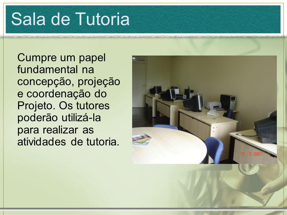 Sala de Tutoria Cumpre um papel fundamental na concepção, projeção e coordenação do Projeto. Os tutores poderão utilizá-la para realizar as atividades