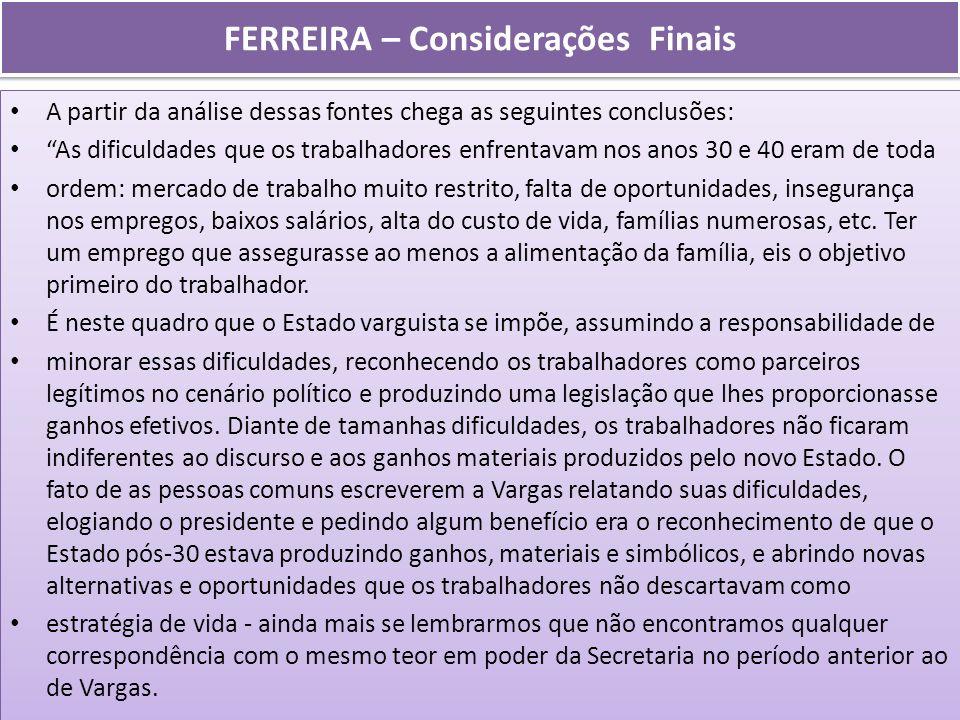 FERREIRA – Considerações Finais A partir da análise dessas fontes chega as seguintes conclusões: As dificuldades que os trabalhadores enfrentavam nos