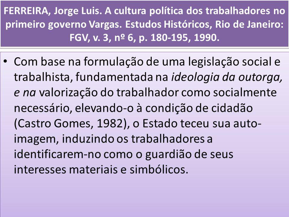 FERREIRA, Jorge Luis. A cultura política dos trabalhadores no primeiro governo Vargas. Estudos Históricos, Rio de Janeiro: FGV, v. 3, nº 6, p. 180-195