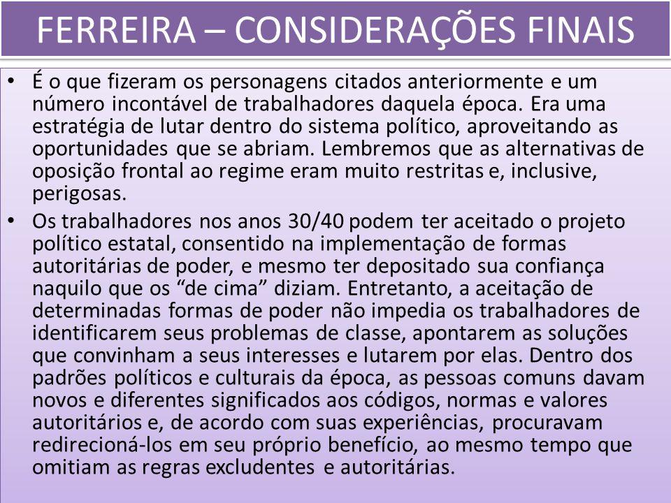 FERREIRA – CONSIDERAÇÕES FINAIS É o que fizeram os personagens citados anteriormente e um número incontável de trabalhadores daquela época. Era uma es