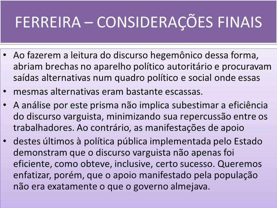 FERREIRA – CONSIDERAÇÕES FINAIS Ao fazerem a leitura do discurso hegemônico dessa forma, abriam brechas no aparelho político autoritário e procuravam