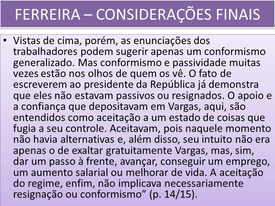 FERREIRA – CONSIDERAÇÕES FINAIS Vistas de cima, porém, as enunciações dos trabalhadores podem sugerir apenas um conformismo generalizado. Mas conformi