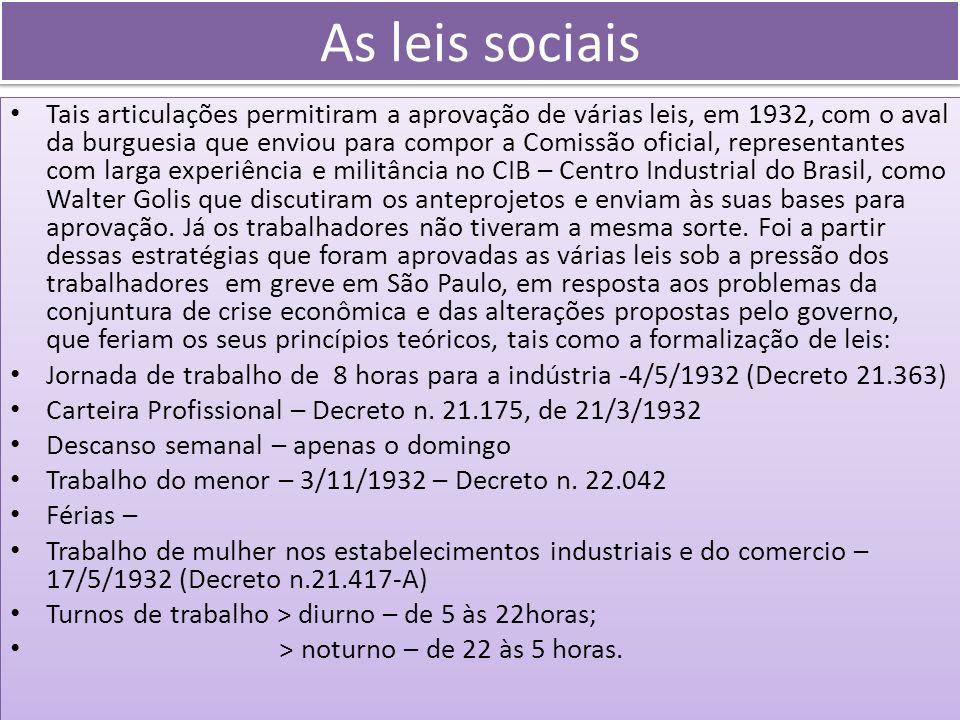 As leis sociais Tais articulações permitiram a aprovação de várias leis, em 1932, com o aval da burguesia que enviou para compor a Comissão oficial, r
